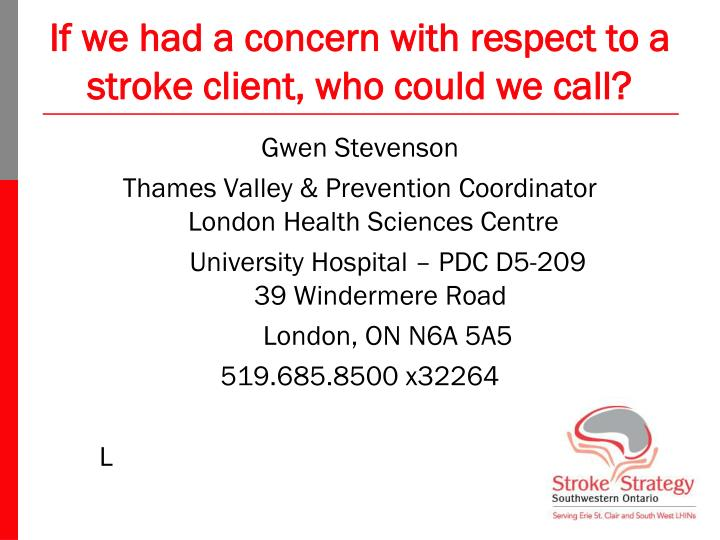 If we had a concern with respect to a stroke client, who could we call?