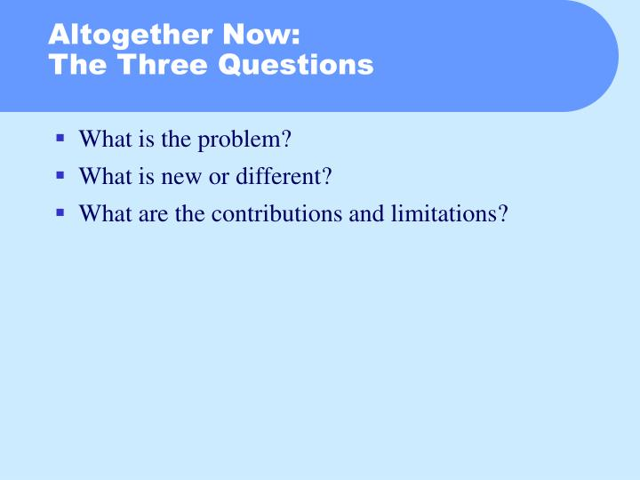 Altogether now the three questions