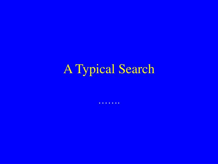 A Typical Search