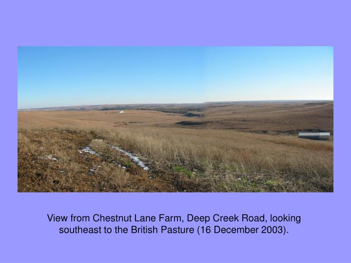 View from Chestnut Lane Farm, Deep Creek Road, looking southeast to the British Pasture (16 December 2003).