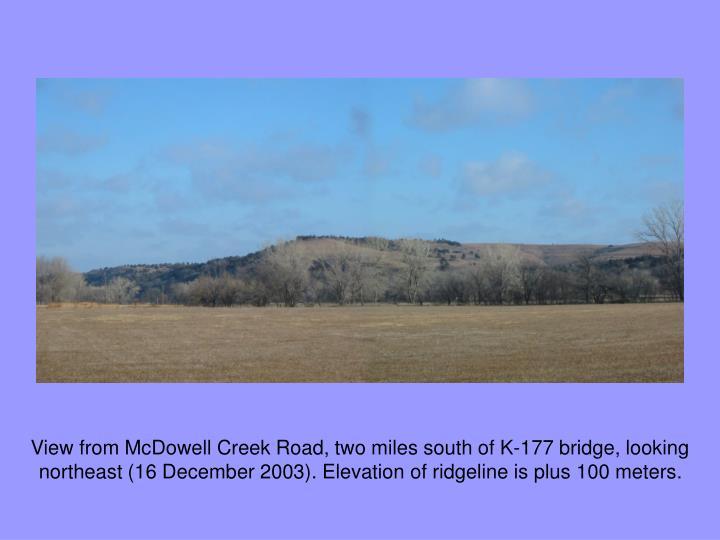 View from McDowell Creek Road, two miles south of K-177 bridge, looking northeast (16 December 2003). Elevation of ridgeline is plus 100 meters.
