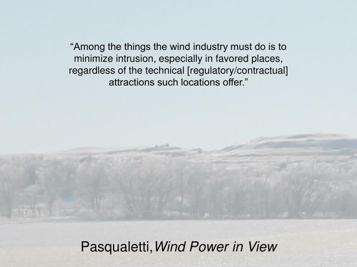 """""""Among the things the wind industry must do is to minimize intrusion, especially in favored places, regardless of the technical [regulatory/contractual] attractions such locations offer."""""""