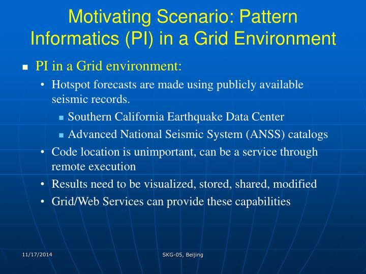 Motivating scenario pattern informatics pi in a grid environment
