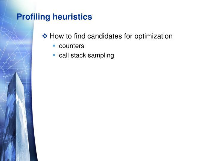 Profiling heuristics