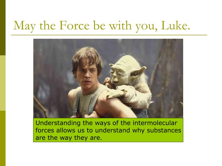 May the Force be with you, Luke.