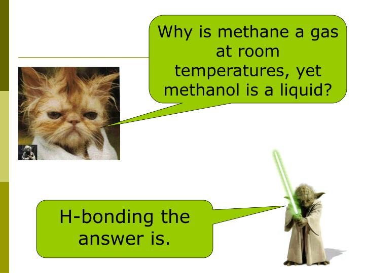 Why is methane a gas at room temperatures, yet methanol is a liquid?