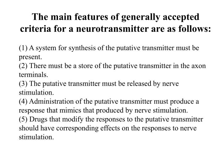 The main features of generally accepted criteria for a neurotransmitter are as follows: