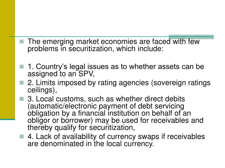 The emerging market economies are faced with few problems in securitization, which include: