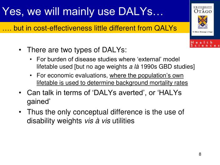 Yes, we will mainly use DALYs…