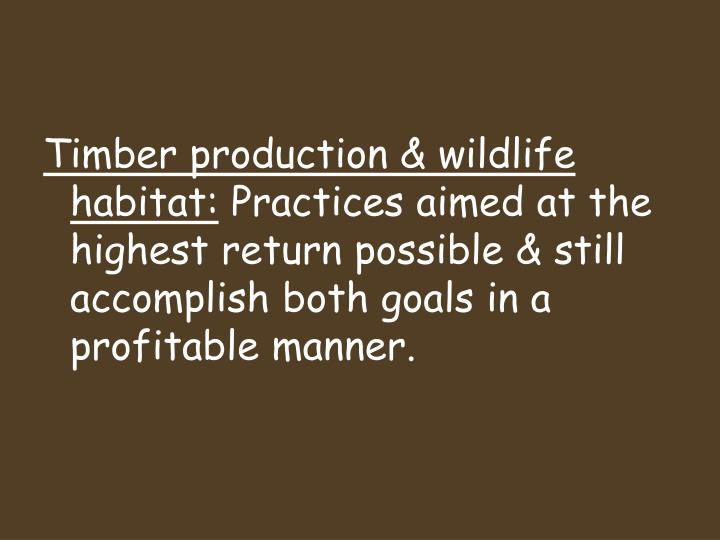 Timber production & wildlife habitat: