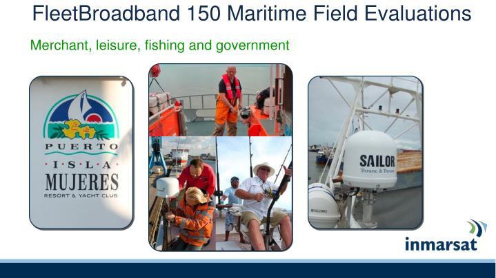 FleetBroadband 150 Maritime Field Evaluations