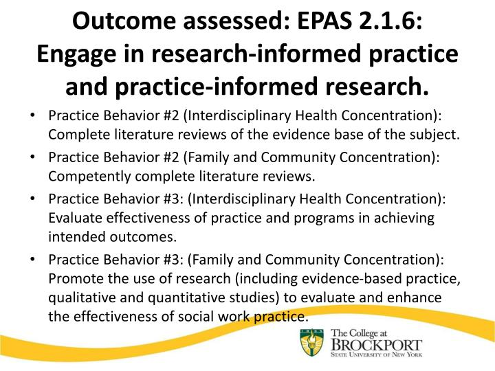 Outcome assessed epas 2 1 6 engage in research informed practice and practice informed research