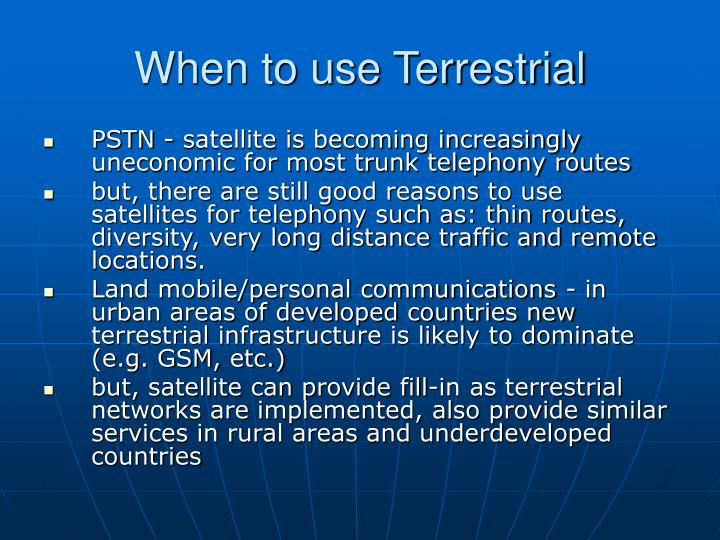 When to use Terrestrial