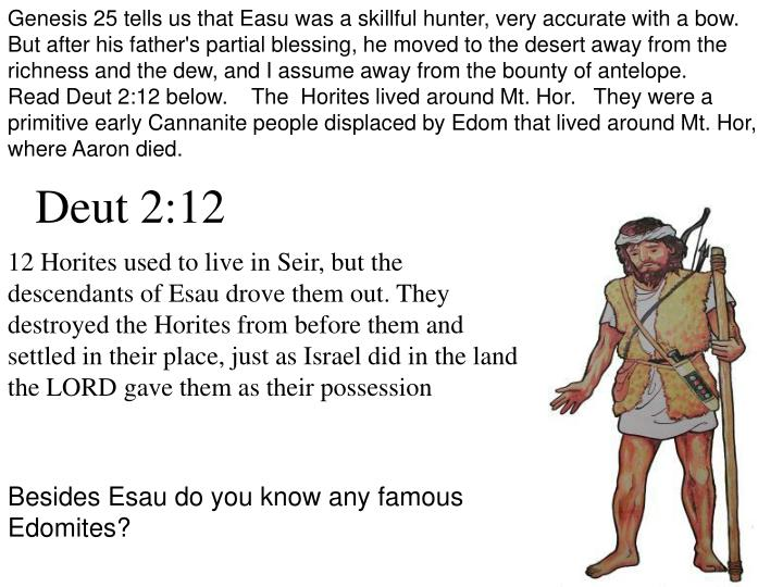 Genesis 25 tells us that Easu was a skillful hunter, very accurate with a bow.   But after his father's partial blessing, he moved to the desert away from the richness and the dew, and I assume away from the bounty of antelope.