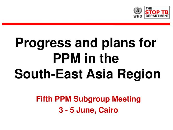 progress and plans for ppm in the south east asia region n.