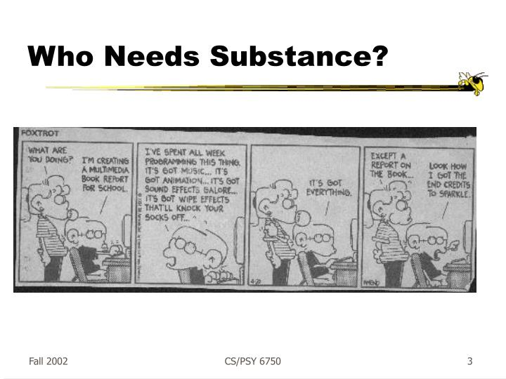 Who needs substance