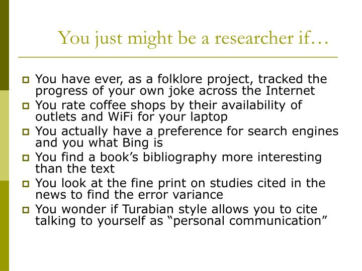 You just might be a researcher if…