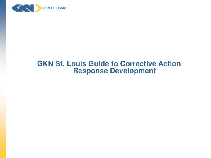 GKN St. Louis Guide to Corrective Action                   Response Development