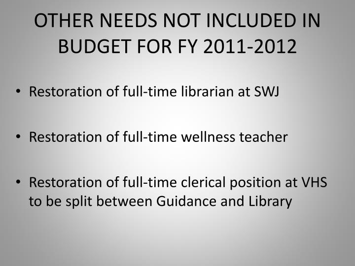 OTHER NEEDS NOT INCLUDED IN BUDGET FOR FY 2011-2012