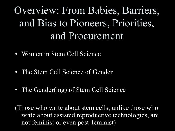 Overview from babies barriers and bias to pioneers priorities and procurement