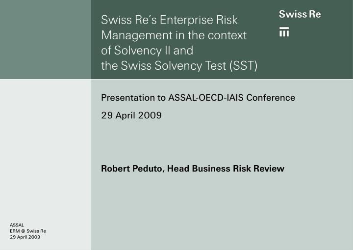 Swiss re s enterprise risk management in the context of solvency ii and the swiss solvency test sst