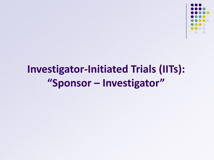 Investigator-Initiated Trials (IITs):