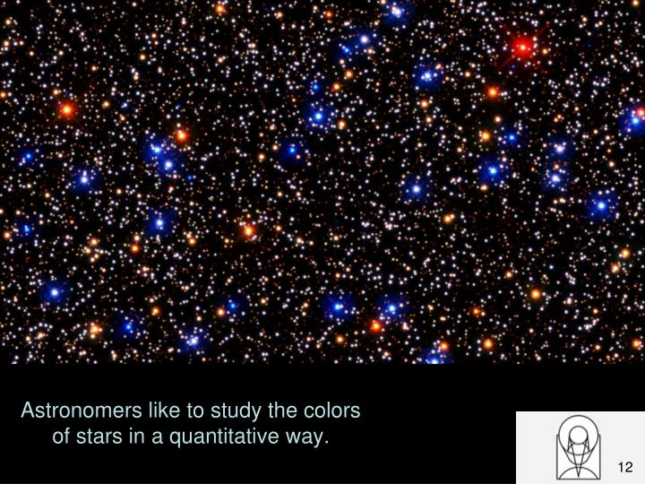 Astronomers like to study the colors of stars in a quantitative way.