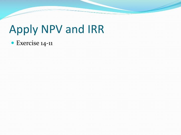 Apply NPV and IRR