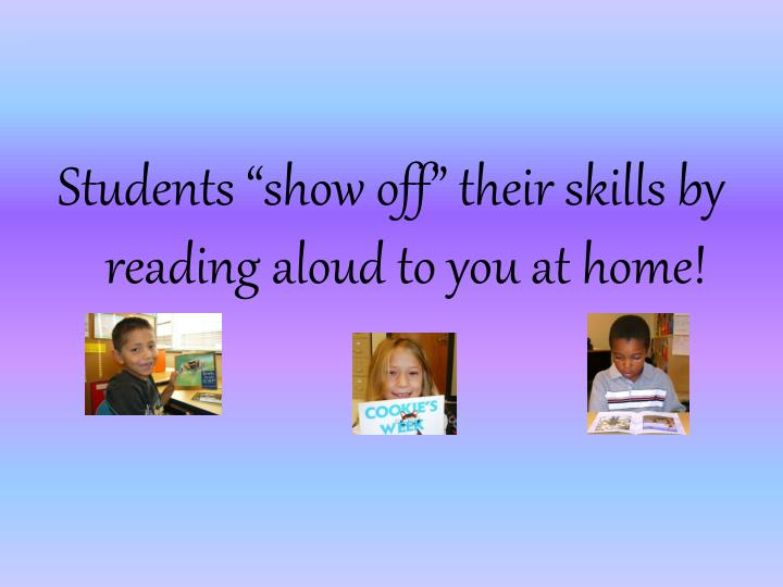 """Students """"show off"""" their skills by reading aloud to you at home!"""