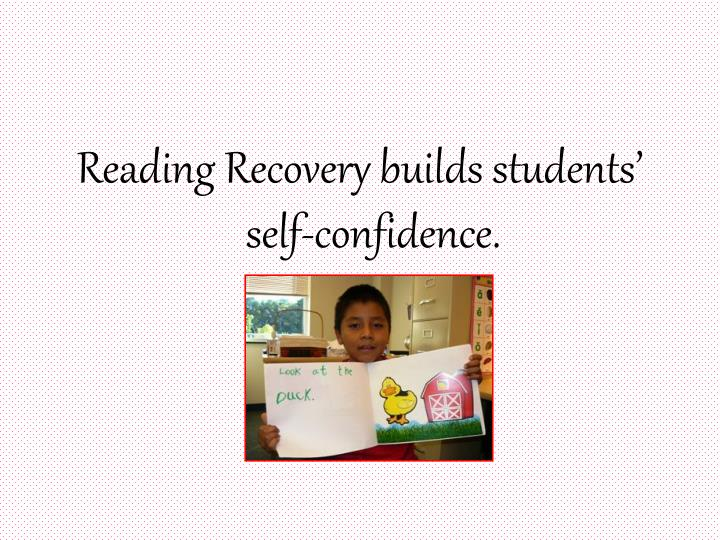 Reading Recovery builds students' self-confidence.