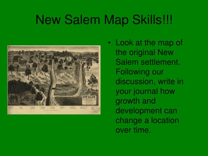 Look at the map of the original New Salem settlement. Following our discussion, write in your journal how growth and development can change a location over time.