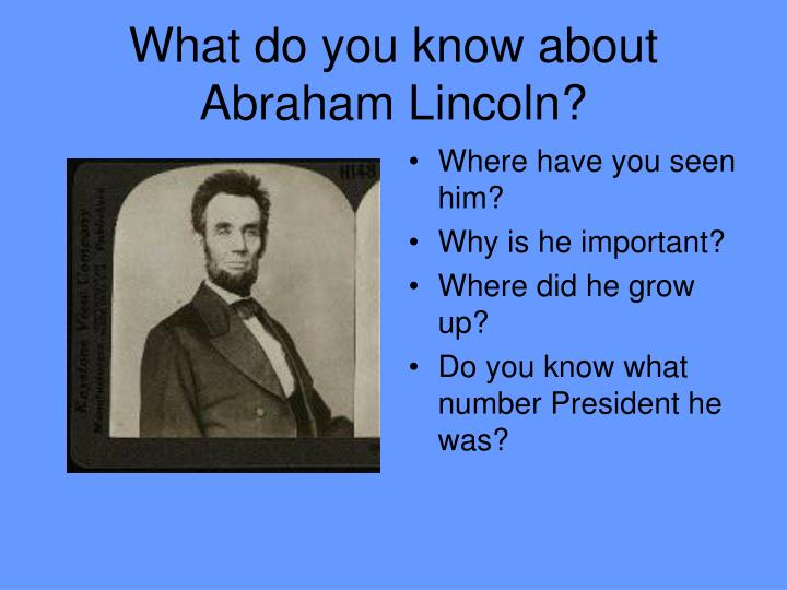 What do you know about abraham lincoln