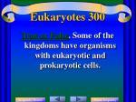 eukaryotes 300