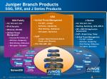 juniper branch products ssg srx and j series products