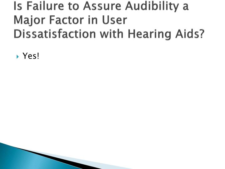 Is Failure to Assure Audibility a Major Factor in User Dissatisfaction with Hearing Aids?