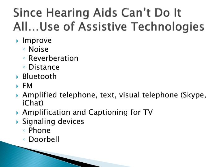 Since Hearing Aids Can't Do It All…Use of Assistive Technologies