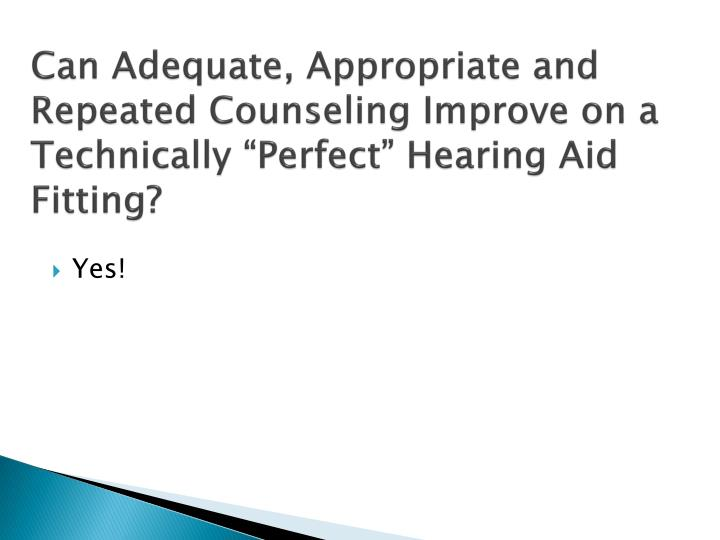 """Can Adequate, Appropriate and Repeated Counseling Improve on a Technically """"Perfect"""" Hearing Aid Fitting?"""