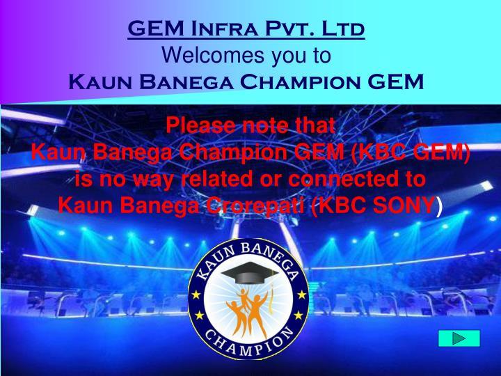 Gem infra pvt ltd welcomes you to kaun banega champion gem1