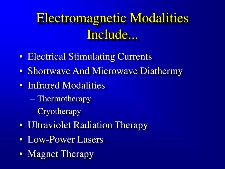 Electromagnetic Modalities Include...