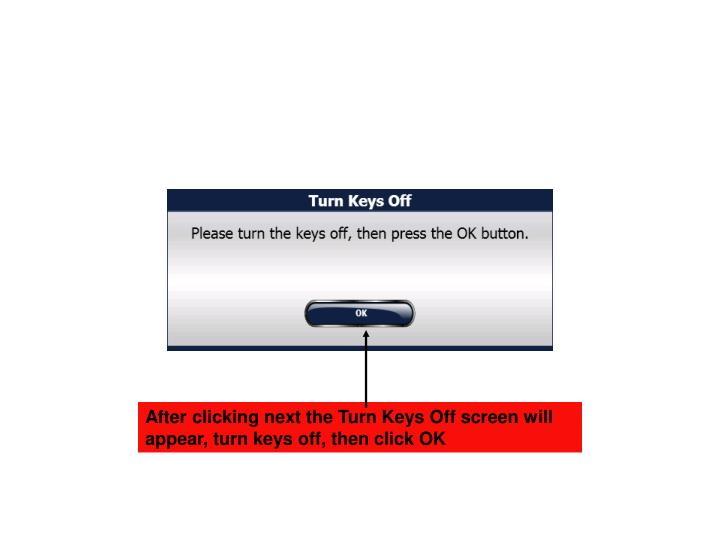 After clicking next the Turn Keys Off screen will appear, turn keys off, then click OK