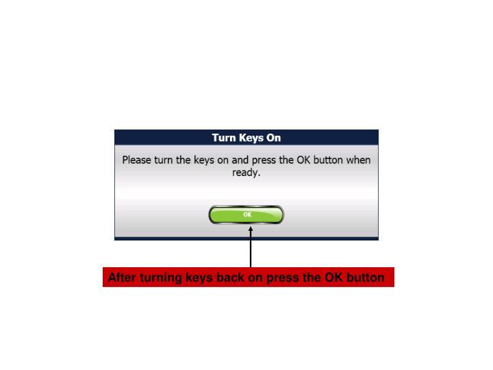 After turning keys back on press the OK button