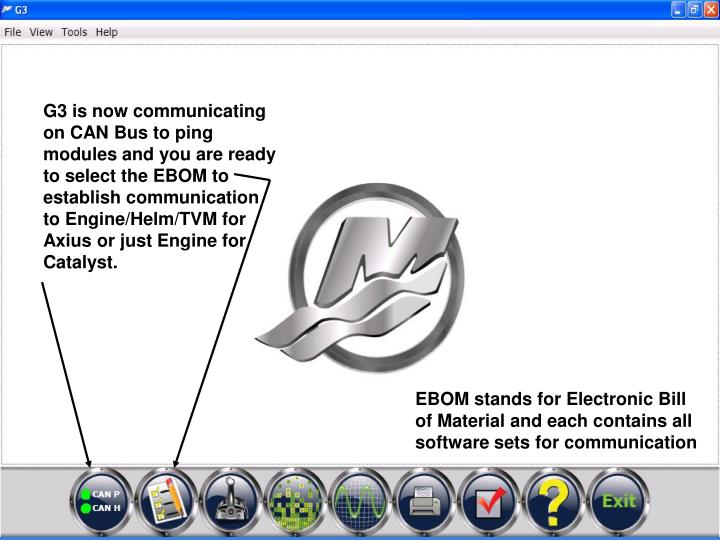 G3 is now communicating on CAN Bus to ping modules and you are ready to select the EBOM to establish communication to Engine/Helm/TVM for Axius or just Engine for Catalyst.