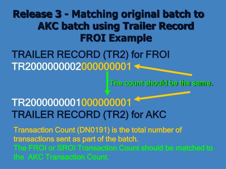 Release 3 - Matching original batch to AKC batch using Trailer Record