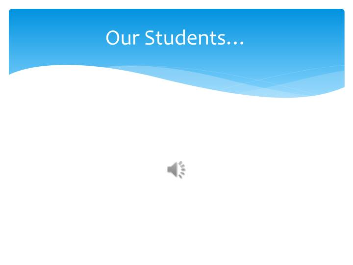 Our Students…
