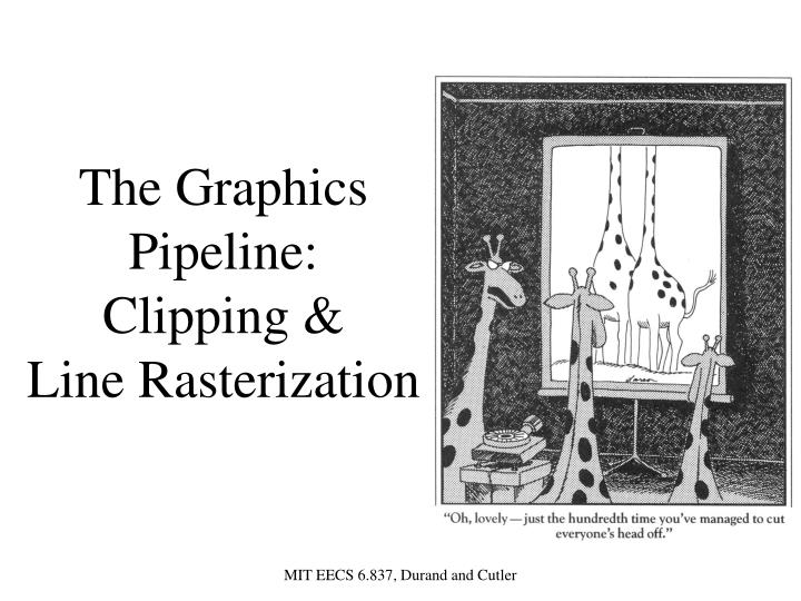 The graphics pipeline clipping line rasterization