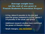average weight loss at the end of one year in finnish diabetes prevention project