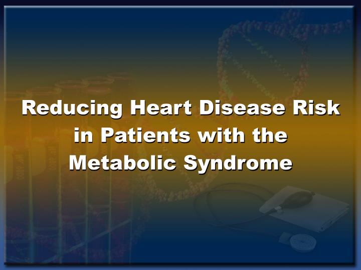 reducing heart disease risk in patients with the metabolic syndrome n.