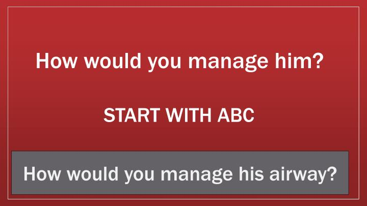 How would you manage him?