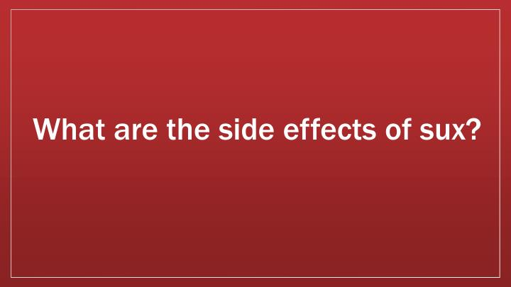 What are the side effects of sux?