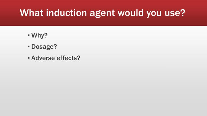 What induction agent would you use?